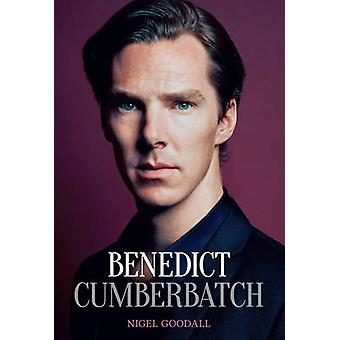 Benedict Cumberbatch - The Biography by Nigel Goodall - 9780233004167