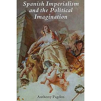 Spanish Imperialism and the Political Imagination - Studies in Europea