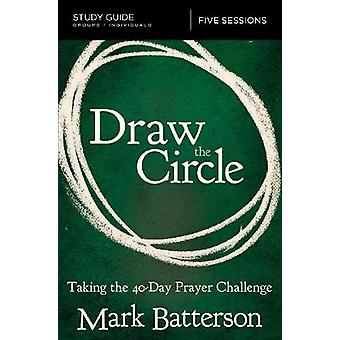 Draw the Circle Study Guide - Taking the 40 Day Prayer Challenge by Ma