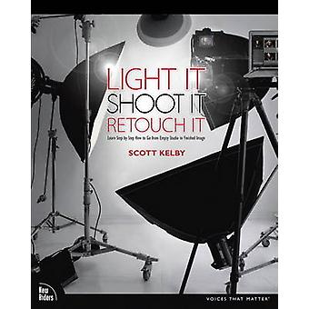 Light It - Shoot It - Retouch It - Learn Step by Step How to Go from E
