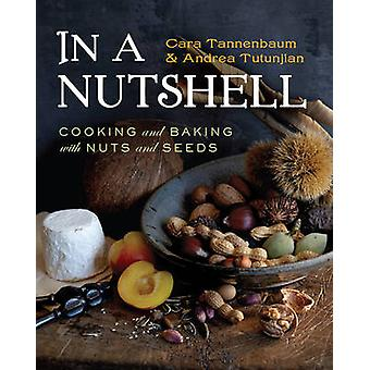 In a Nutshell - Cooking and Baking with Nuts and Seeds by Cara Tannenb