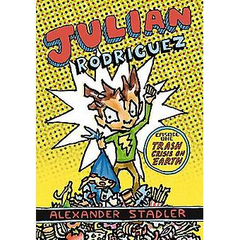 Julian Rodriguez Episode One - Trash Crisis on Earth by Alexander Stad