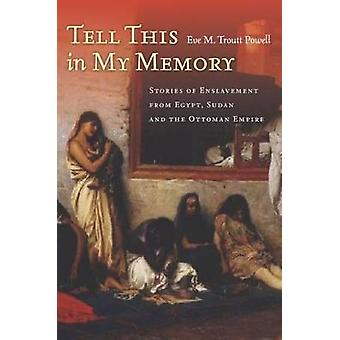 Tell This in My Memory - Stories of Enslavement from Egypt - Sudan - a