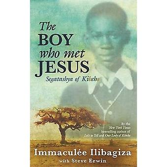 The Boy Who Met Jesus - Segatashya Emmanuel of Kibeho by Immaculee Ili