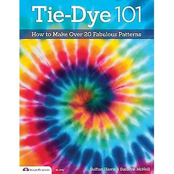 Tie-Dye 101 - How to Make Over 20 prachtige patronen door Sulfiati Harris