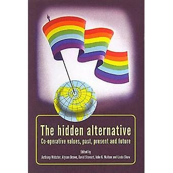 The Hidden Alternative - Co-Operative Values - Past - Present and Futu