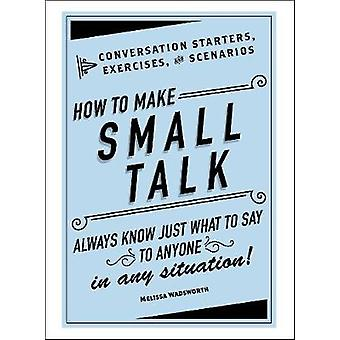 How to Make Small Talk - Conversation Starters - Exercises - and Scena
