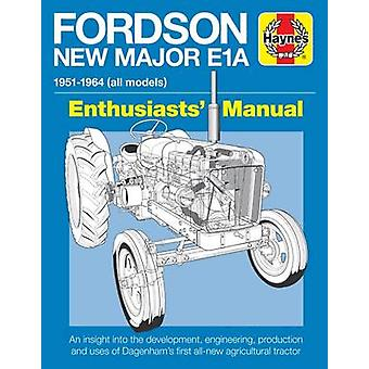 Fordson New Major E1A Enthusiasts' Manual - 1951 - 1964 All Models by