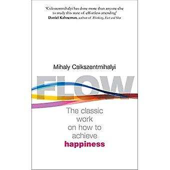 Flow: The Classic Work on How to Achieve Happiness