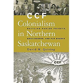 CCF Colonialism in Northern Saskatchewan: Battling Parish Priests, Bootleggers and Fur Sharks