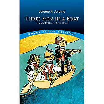 Three Men in a Boat: (To Say Nothing of the Dog): (To Say Nothing of the Dog)