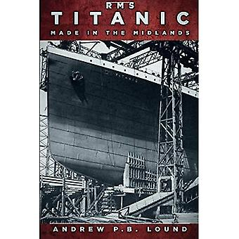 RMS Titanic: Made in the Midlands