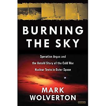 Burning the Sky: Operation Argus and the Untold Story� of the Cold War Nuclear Tests in Outer Space