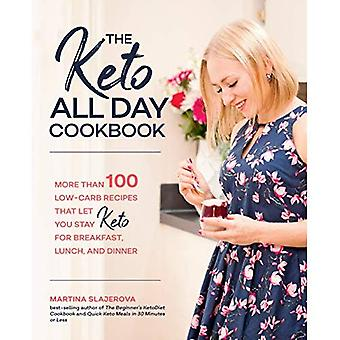The Keto All Day Cookbook:� More Than 100 Low-Carb Recipes That Let You Stay Keto for Breakfast, Lunch, and Dinner