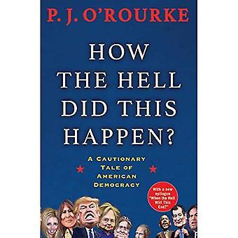 Hur helveten skedde detta?: ett varnande Tale av amerikansk demokrati