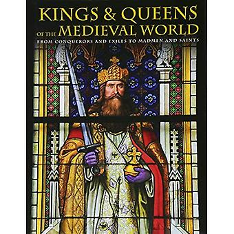 Kings and Queens of the Medieval World: From Conquerors and Exiles to Madmen and Saints