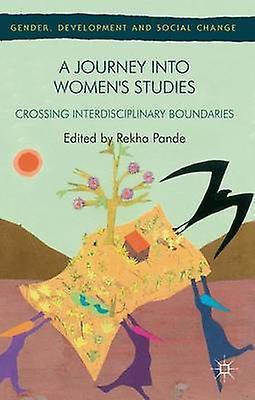 A Journey Into femmes Studies Crossing Interdisciplinary Boundaries by Pande & Rekha
