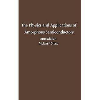 La physique et Applications des semi-conducteurs amorphes par Madan & Arun