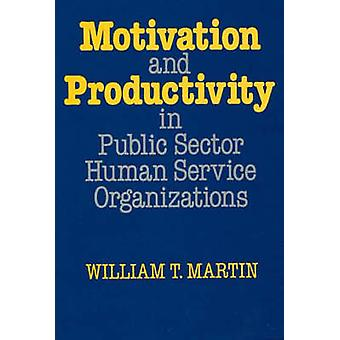 Motivation and Productivity in Public Sector Human Service Organizations by Martin & William T.