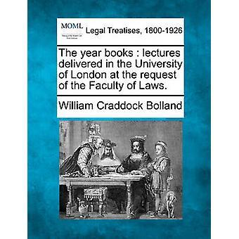 År böcker föreläsningar levereras i University of London på begäran av fakulteten av lagarna. av Bolland & William Craddock