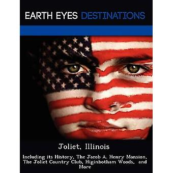 Joliet Illinois Including its History The Jacob A. Henry Mansion The Joliet Country Club Higinbotham Woods  and More by Brown & Danielle