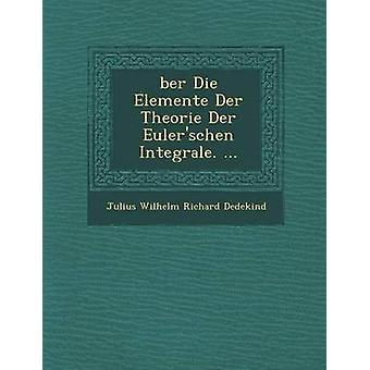 Ber Die Elemente Der Theorie Der Eulerschen Integrale. ... by Julius Wilhelm Richard Dedekind