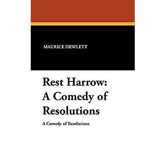 Rest Harrow A Comedy of Resolutions by Hewlett & Maurice