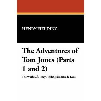 The Adventures of Tom Jones Parts 1 and 2 by Fielding & Henry