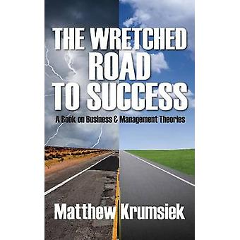 The Wretched Road to Success A Book on Business  Management Theories by Krumsiek & Matthew