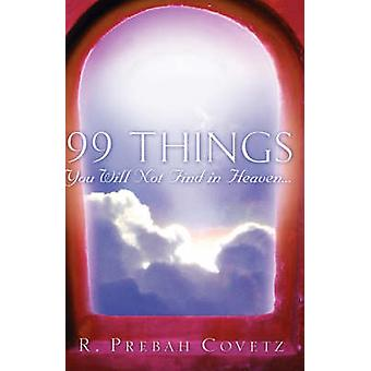 99 Things You Will Not Find In Heaven... by Covetz & R. Prebah