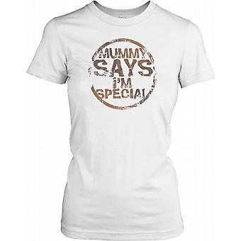Mummy Says Im Special - Funny Ladies T Shirt