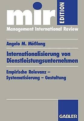 Internationalisierung von Dienstleistungsunternehmen  Empirische Relevanz  Systematisierung  Gestaltung by Mlang & Angelo M.