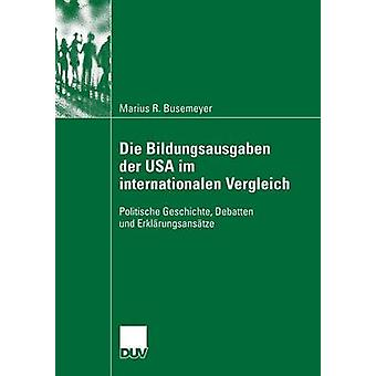 Die Bildungsausgaben Der USA Im Internationalen Vergleich Politische Geschichte Debatten Und Erklarungsansatze av Busemeyer & Marius
