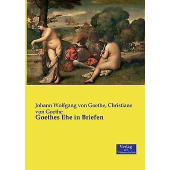 Goethes Ehe in Briefen by Goethe & Johann Wolfgang von