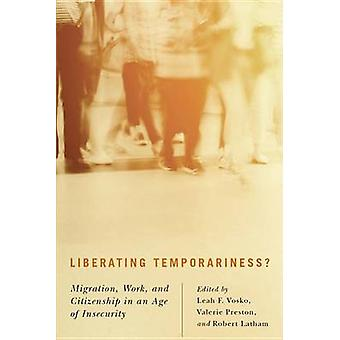 Liberating Temporariness? - Migration - Work - and Citizenship in an A