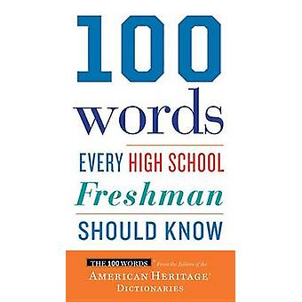 100 Words Every High School Freshman Should Know by Editors Of the Am