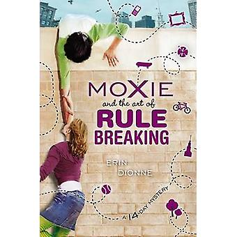 Moxie and the Art of Rule Breaking - A 14-Day Mystery by Erin Dionne -