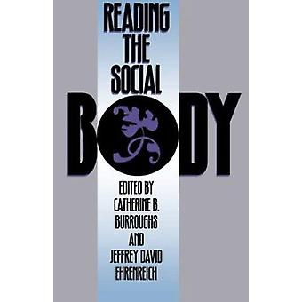 Reading the Social Body by Catherine B. Burroughs - Jeffrey Ehrenreic