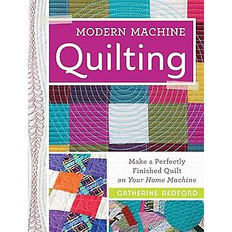 Modern Machine Quilting - Make a Perfectly Finished Quilt on Your Home