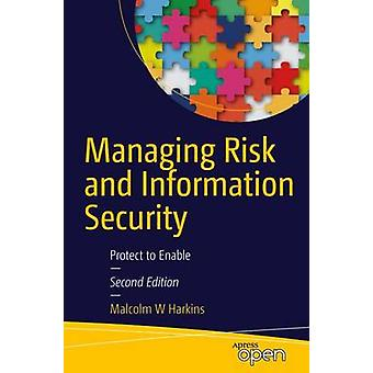 Managing Risk and Information Security - Protect to Enable - 2017 by Ma