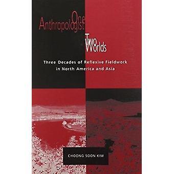 One Anthropologist Two Worlds - Three Decades of Reflexive Fieldwork i