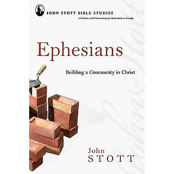 Ephesians - Building a Community in Christ by John R. W. Stott - 97818