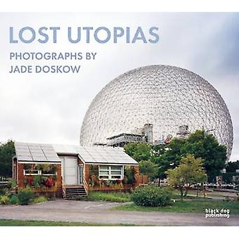Lost Utopias - Photographs by Jade Doskow by Jade Doskow - Richard Par