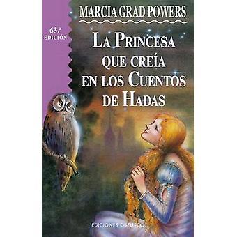 La Princesa Que Creia En Los Cuentos de Hadas (16th) by Marcia Grad -