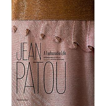 Jean Patou: A Fashionable Life (Hardcover) by Polle Emmanuelle Hammond Francis