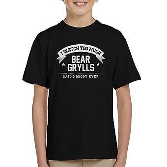 I Watch Too Much Bear Grylls Said Nobody Ever Kid's T-Shirt