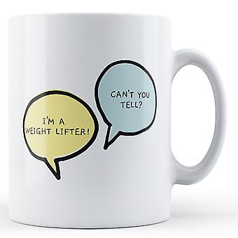 I'm A Weight Lifter, Can't You Tell? - Printed Mug