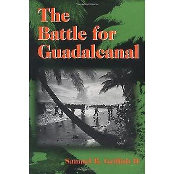 The Battle for Guadalcanal by Samuel B. Griffith - 9780252068911 Book
