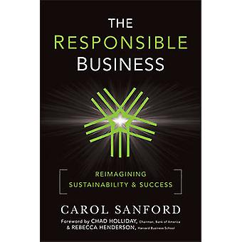 The Responsible Business - Reimagining Sustainability and Success by C