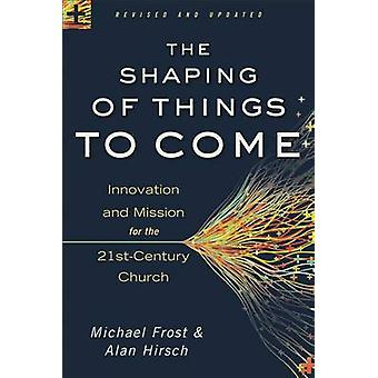 The Shaping of Things to Come - Innovation and Mission for the 21st-Ce